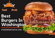 Best Burgers In Washington DC for burger lovers  | FoodDrinkCastle.Com